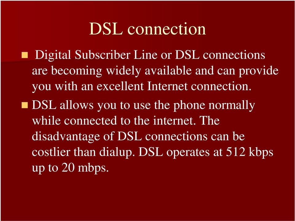 DSL allows you to use the phone normally while connected to the internet.