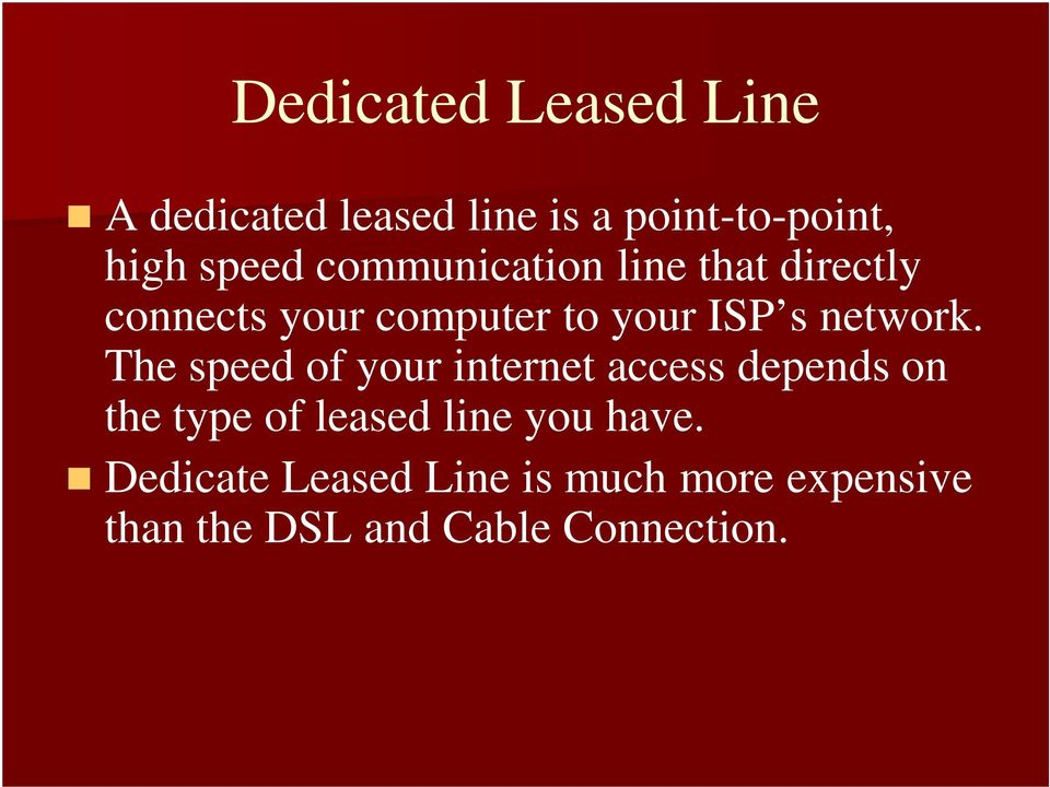 The speed of your internet access depends on the type of leased line you have.