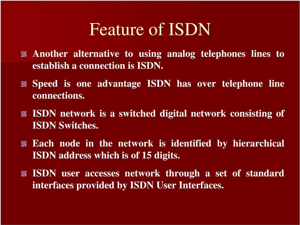 ISDN network is a switched digital network consisting of ISDN Switches.