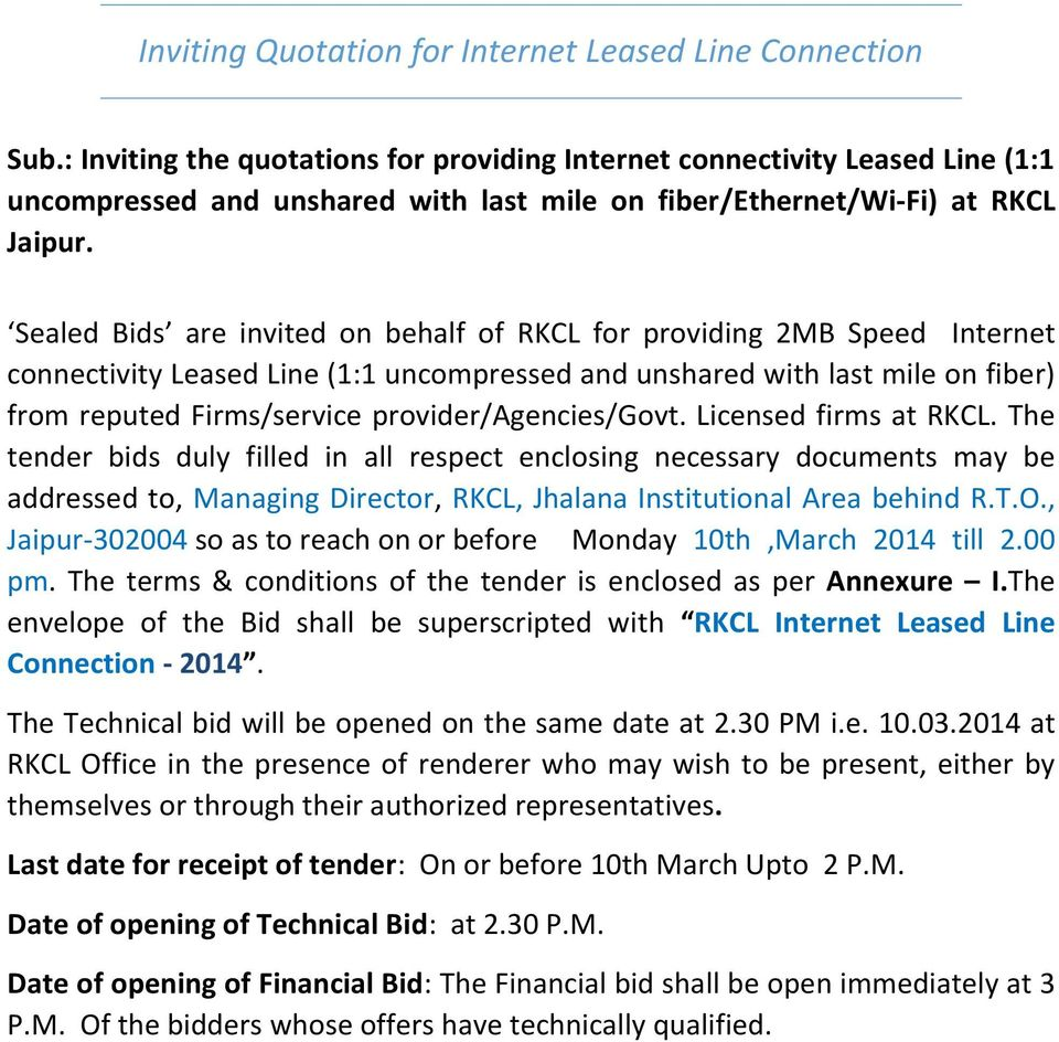 Sealed Bids are invited on behalf of RKCL for providing 2MB Speed Internet connectivity Leased Line (1:1 uncompressed and unshared with last mile on fiber) from reputed Firms/service