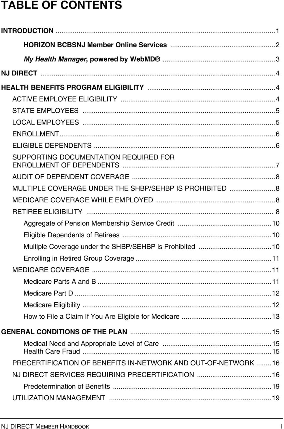 .. 7 AUDIT OF DEPENDENT COVERAGE... 8 MULTIPLE COVERAGE UNDER THE SHBP/SEHBP IS PROHIBITED... 8 MEDICARE COVERAGE WHILE EMPLOYED... 8 RETIREE ELIGIBILITY.