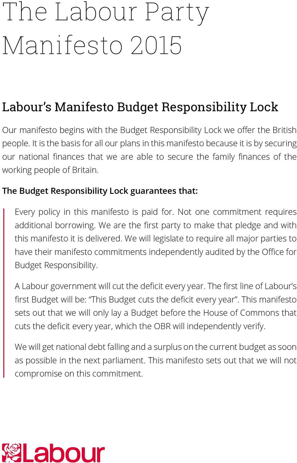 The Budget Responsibility Lock guarantees that: Every policy in this manifesto is paid for. Not one commitment requires additional borrowing.
