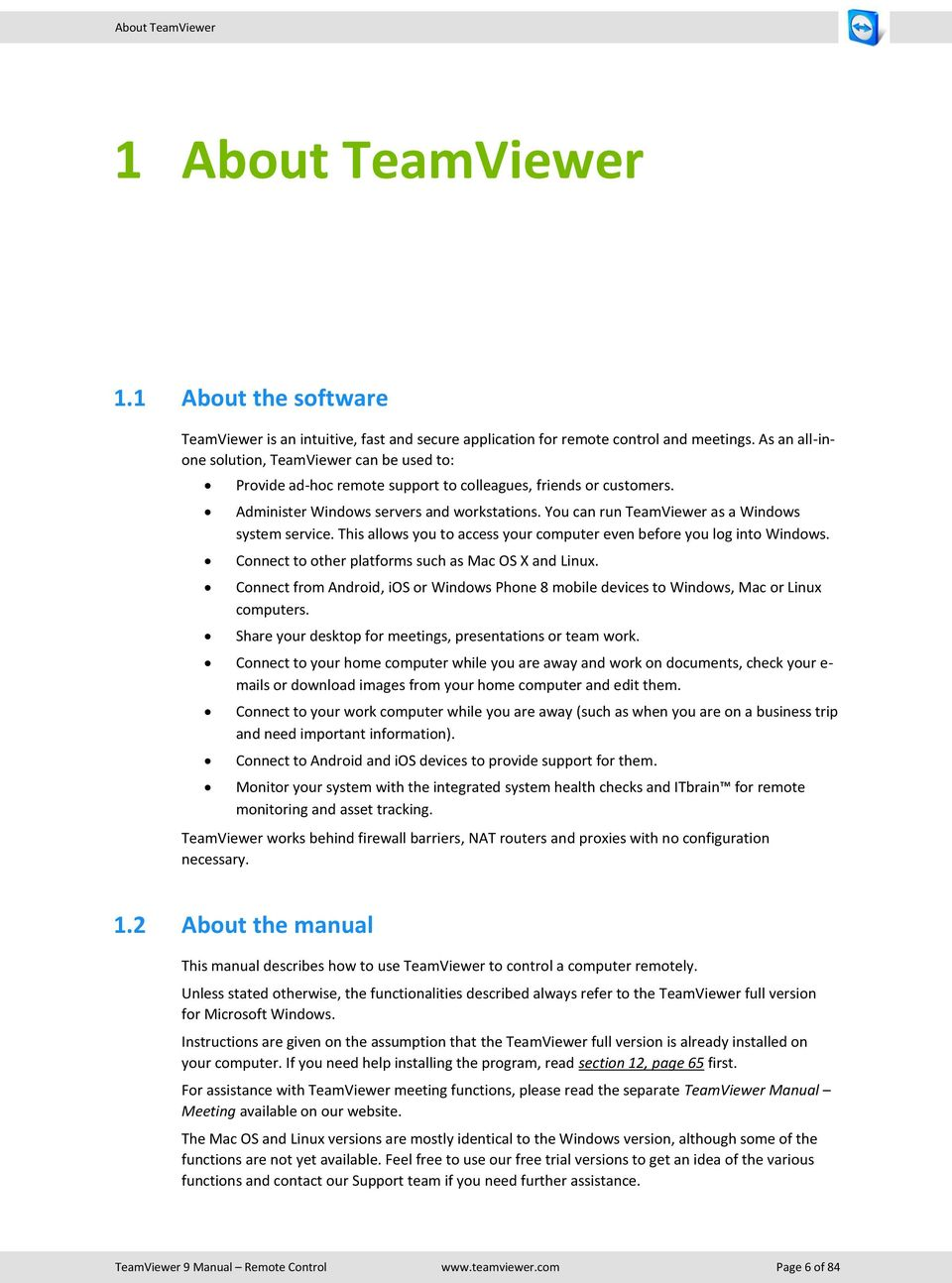 You can run TeamViewer as a Windows system service. This allows you to access your computer even before you log into Windows. Connect to other platforms such as Mac OS X and Linux.