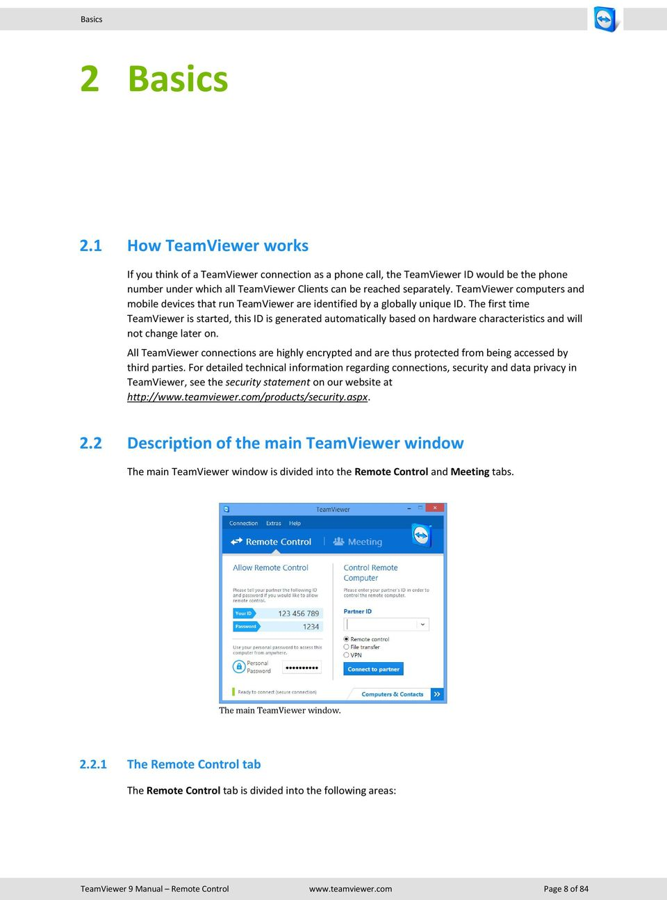TeamViewer computers and mobile devices that run TeamViewer are identified by a globally unique ID.
