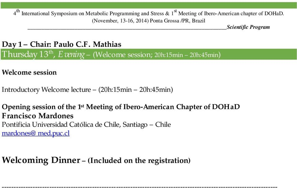 (20h:15min 20h:45min) Opening session of the 1 st Meeting of Ibero-American Chapter of DOHaD Francisco Mardones Pontificia