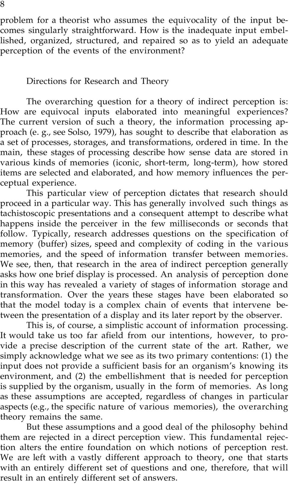 Directions for Research and Theory The overarching question for a theory of indirect perception is: How are equivocal inputs elaborated into meaningful experiences?