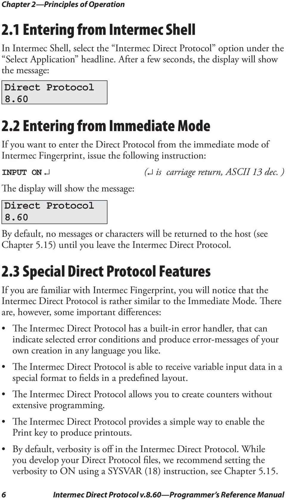 2 Entering from Immediate Mode If you want to enter the Direct Protocol from the immediate mode of Intermec Fingerprint, issue the following instruction: INPUT ON ( is carriage return, ASCII 13 dec.