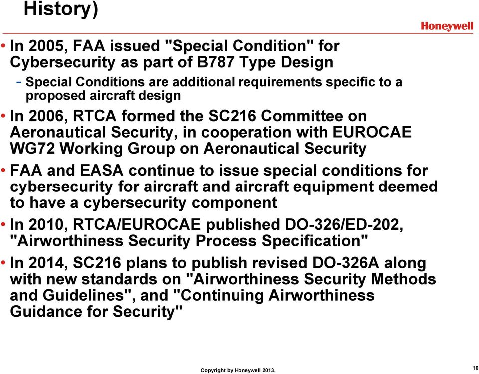 "for cybersecurity for aircraft and aircraft equipment deemed to have a cybersecurity component In 2010, RTCA/EUROCAE published DO-326/ED-202, ""Airworthiness Security Process"