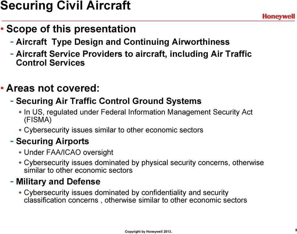 issues similar to other economic sectors - Securing Airports Under FAA/ICAO oversight Cybersecurity issues dominated by physical security concerns, otherwise similar to