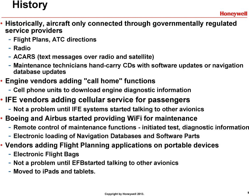 adding cellular service for passengers - Not a problem until IFE systems started talking to other avionics Boeing and Airbus started providing WiFi for maintenance - Remote control of maintenance