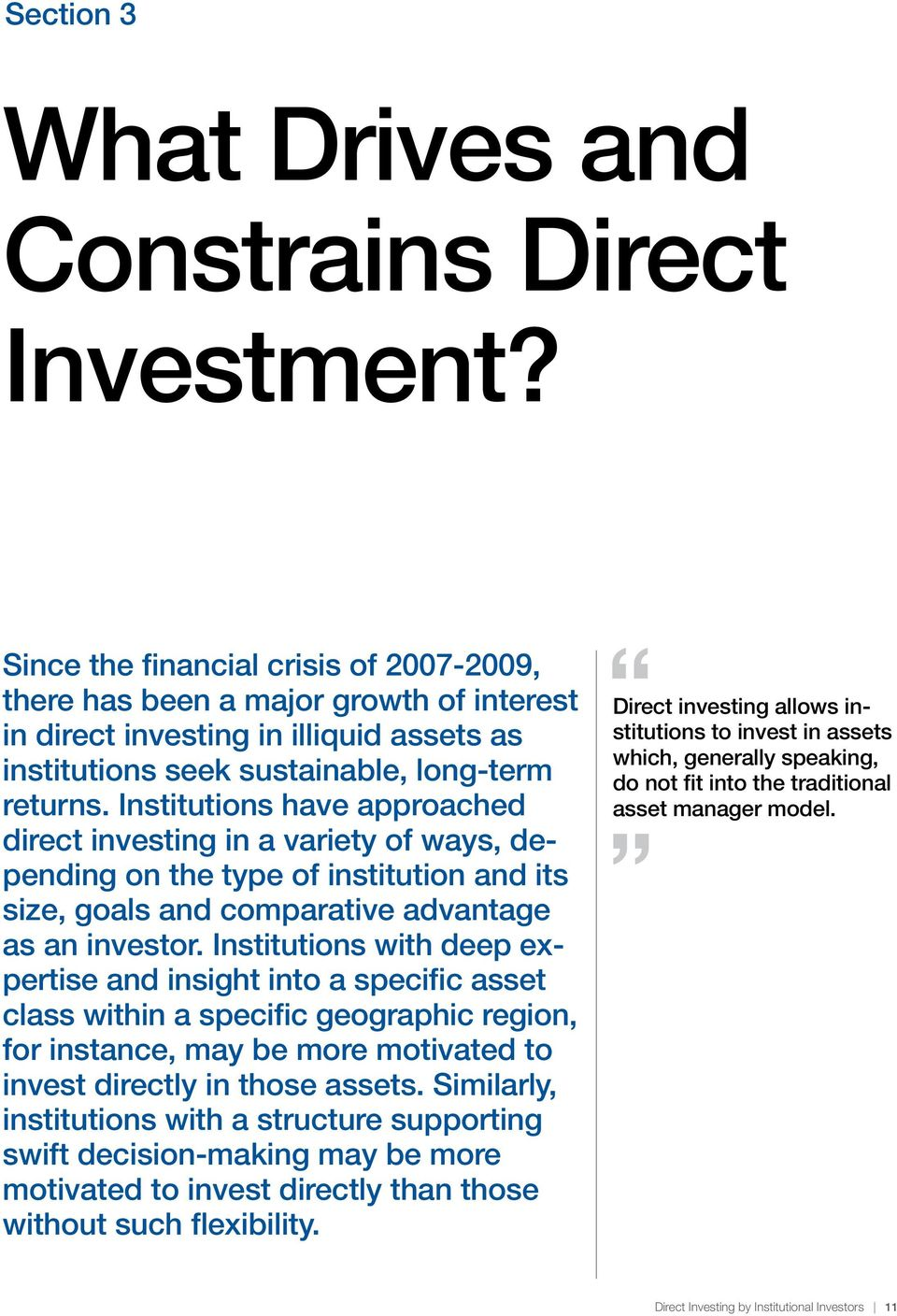 Institutions have approached direct investing in a variety of ways, depending on the type of institution and its size, goals and comparative advantage as an investor.