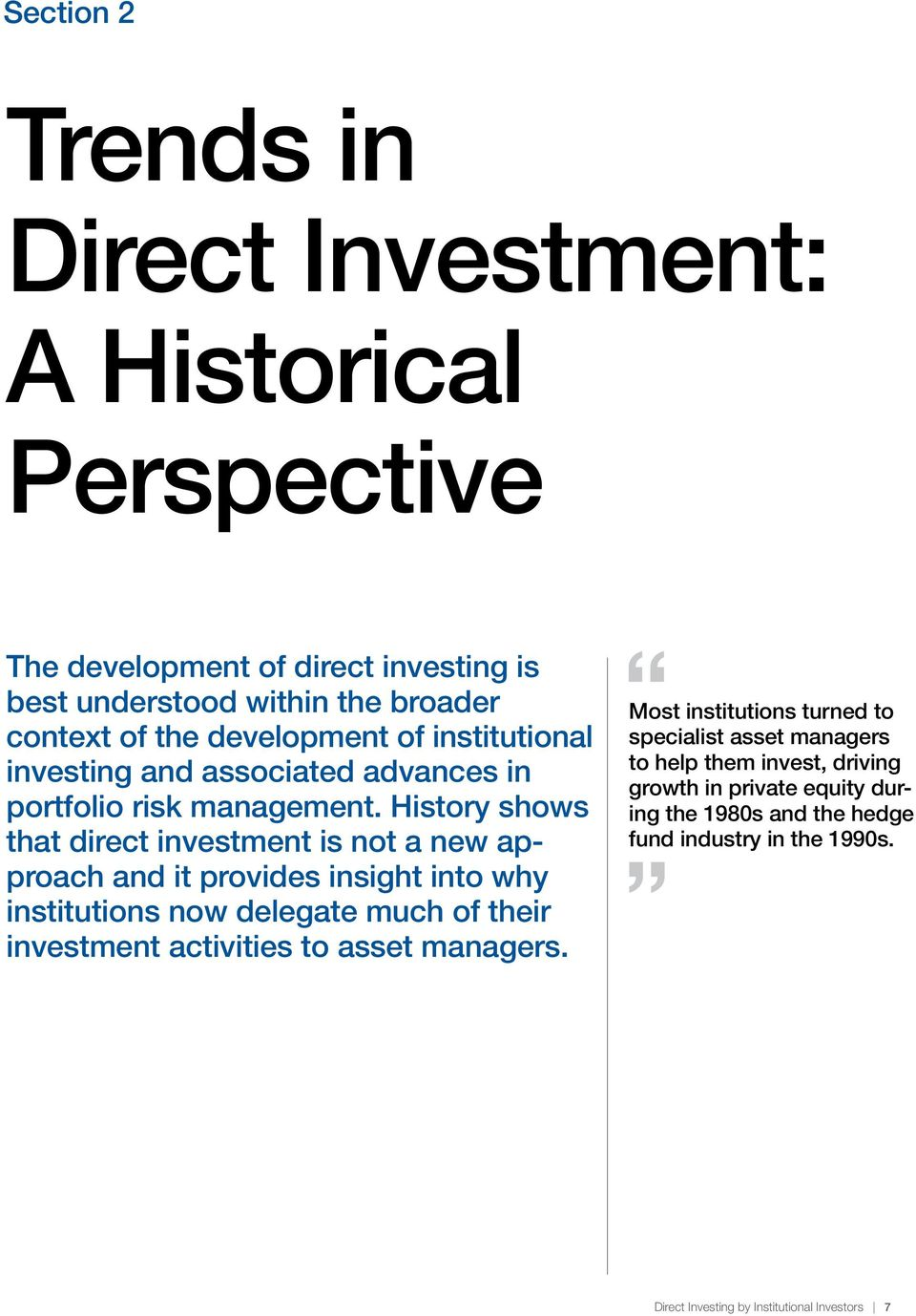 History shows that direct investment is not a new approach and it provides insight into why institutions now delegate much of their investment activities to