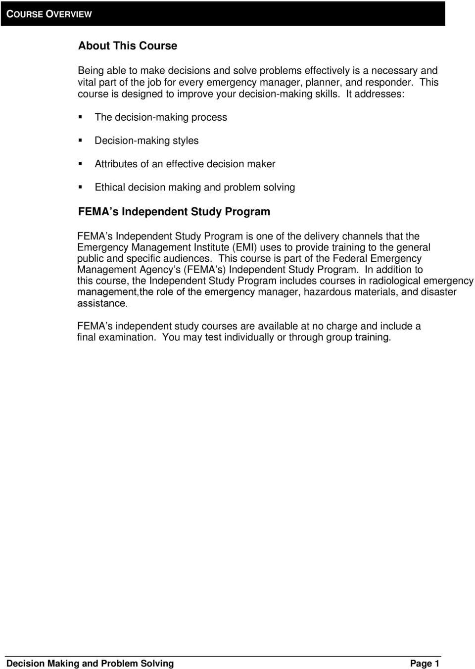 It addresses: The decision-making process Decision-making styles Attributes of an effective decision maker Ethical decision making and problem solving FEMA s Independent Study Program FEMA s