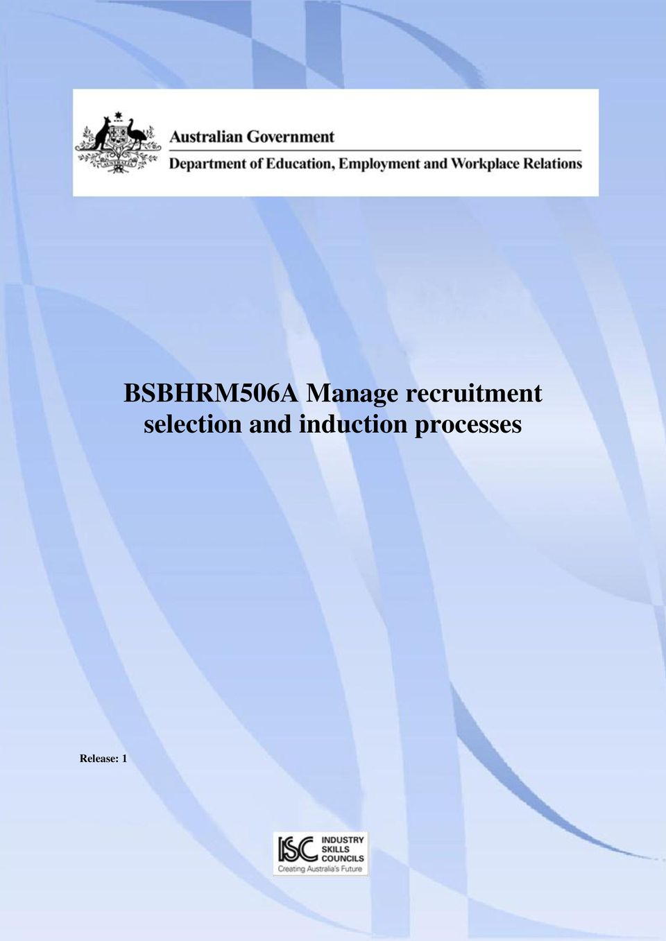 bsbhrm506a manage recruitment selection and induction pro Bsbhrm506a: manage recruitment selection and induction processes aspects of the recruitment selection and induction processes in accordance with.