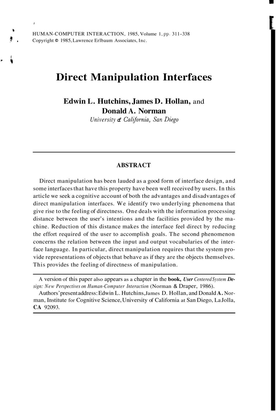 users. In this article we seek a cognitive account of both the advantages and disadvantages of direct manipulation interfaces.