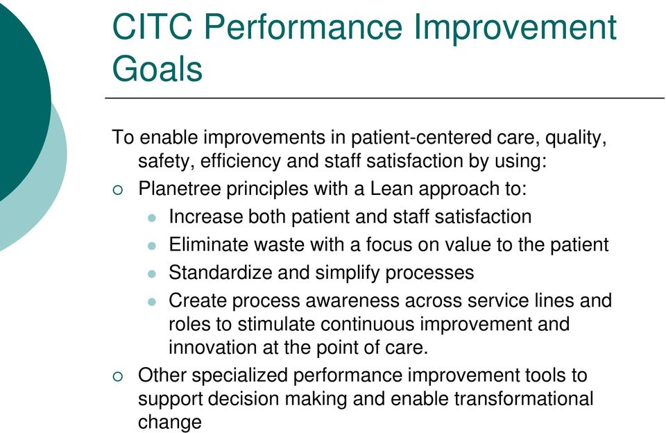 the patient Standardize and simplify processes Create process awareness across service lines and roles to stimulate continuous improvement