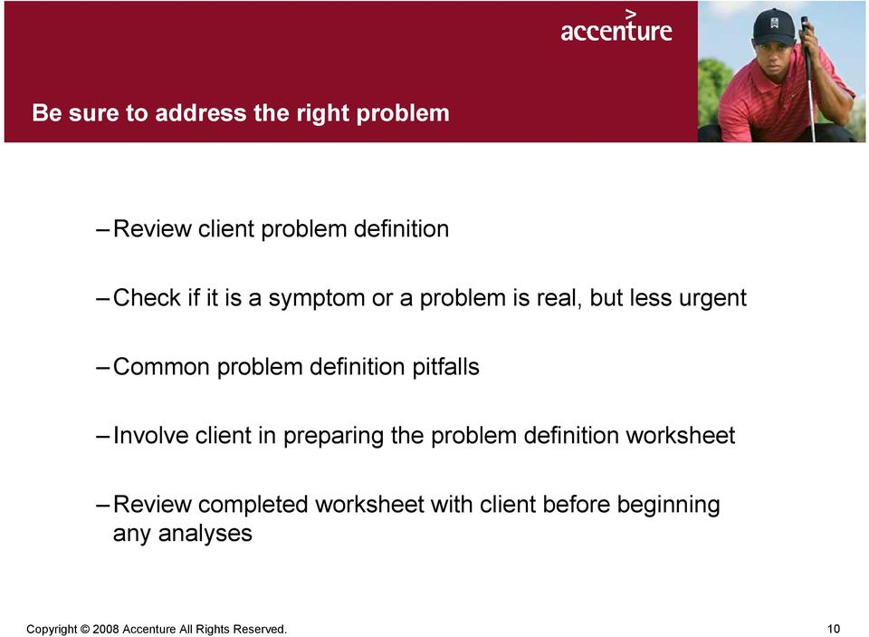 Involve client in preparing the problem definition worksheet Review completed