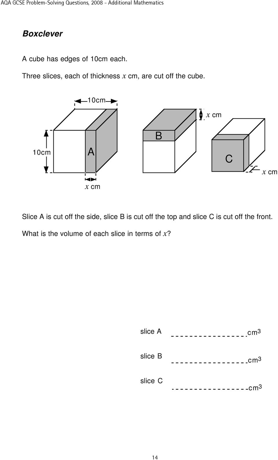 10cm x cm 10cm A x cm B C x cm Slice A is cut off the side, slice B is cut
