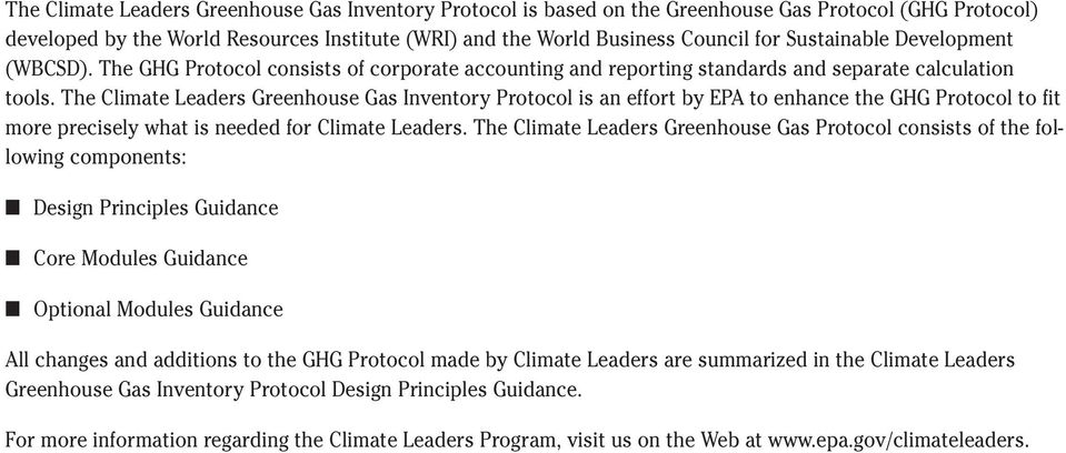 The Climate Leaders Greenhouse Gas Inventory Protocol is an effort by EPA to enhance the GHG Protocol to fit more precisely what is needed for Climate Leaders.