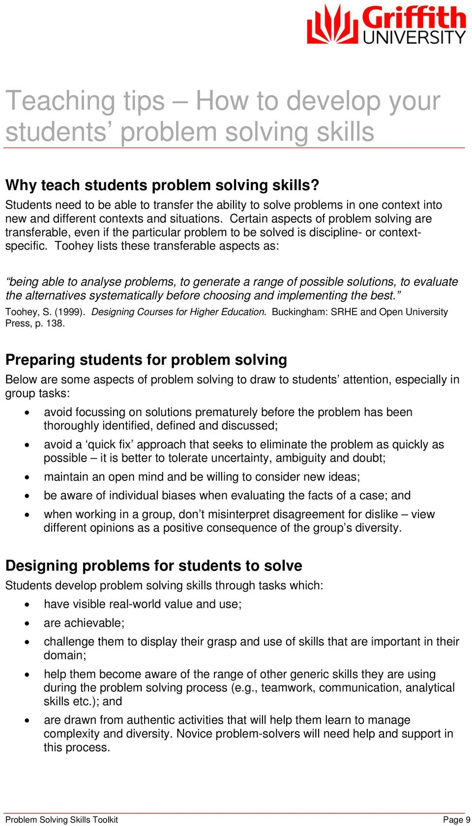 Certain aspects of problem solving are transferable, even if the particular problem to be solved is discipline- or contextspecific.