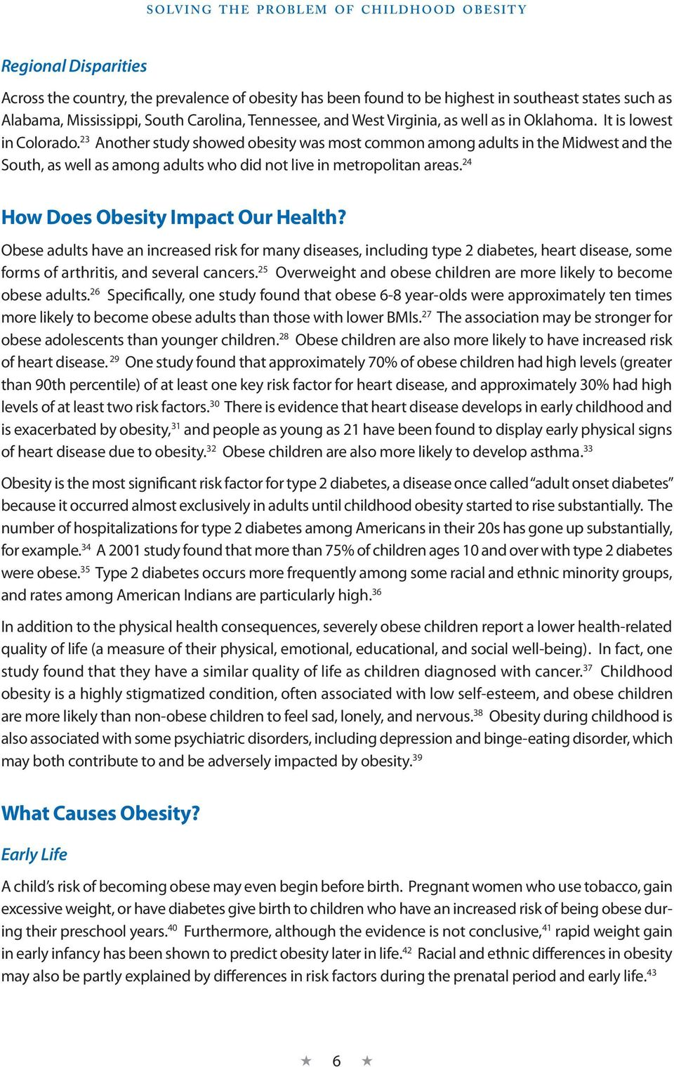 23 Another study showed obesity was most common among adults in the Midwest and the South, as well as among adults who did not live in metropolitan areas. 24 How Does Obesity Impact Our Health?