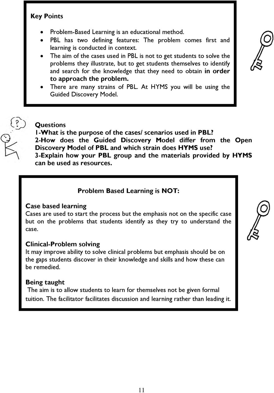 order to approach the problem. There are many strains of PBL. At HYMS you will be using the Guided Discovery Model. Questions 1-What is the purpose of the cases/ scenarios used in PBL?
