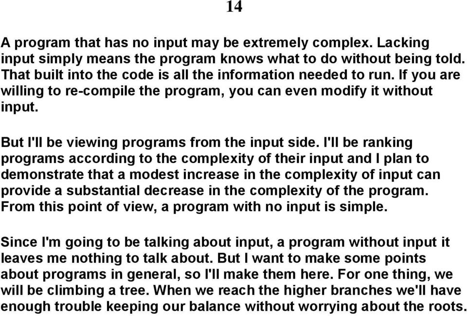 I'll be ranking programs according to the complexity of their input and I plan to demonstrate that a modest increase in the complexity of input can provide a substantial decrease in the complexity of