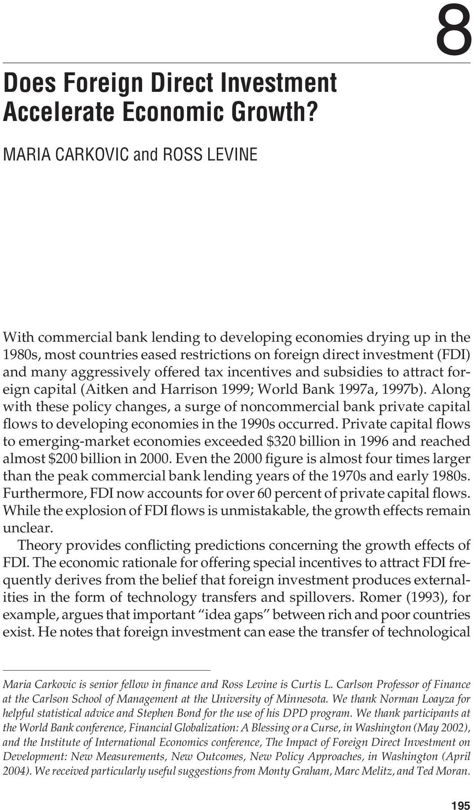 offered tax incentives and subsidies to attract foreign capital (Aitken and Harrison 1999; World Bank 1997a, 1997b).