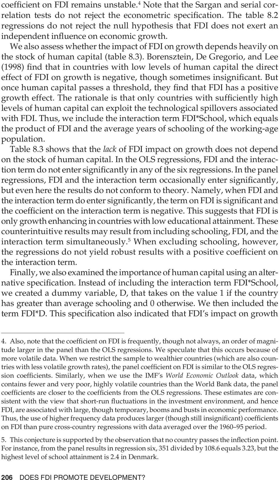 We also assess whether the impact of FDI on growth depends heavily on the stock of human capital (table 8.3).
