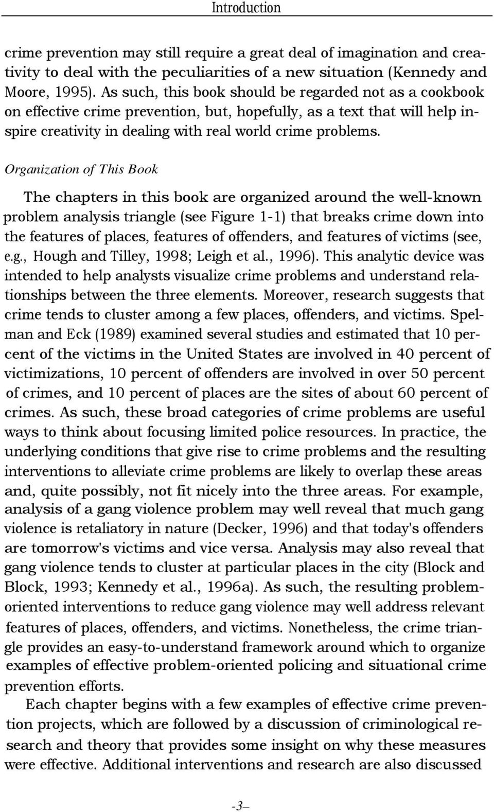 Organization of This Book The chapters in this book are organized around the well-known problem analysis triangle (see Figure 1-1) that breaks crime down into the features of places, features of