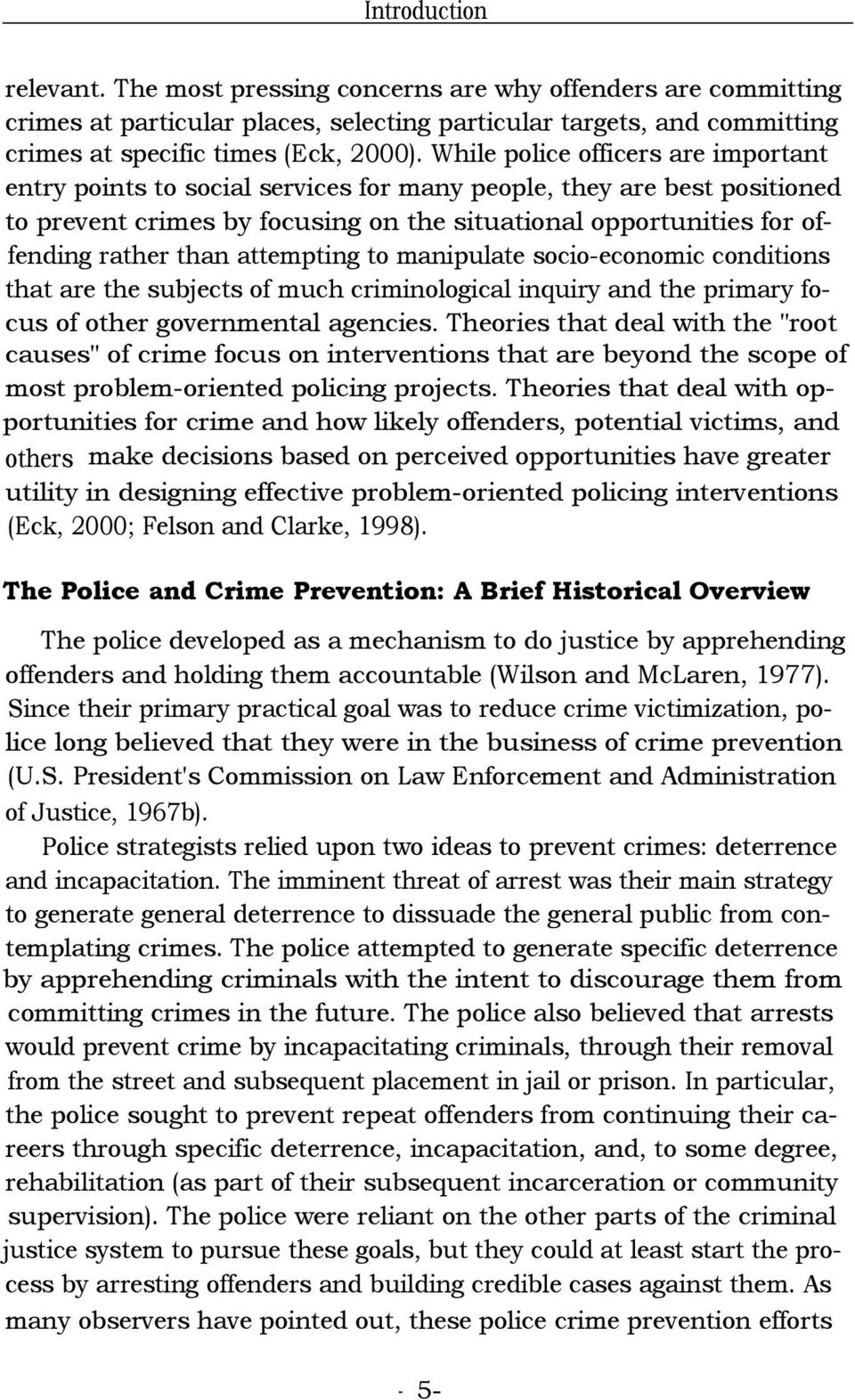 attempting to manipulate socio-economic conditions that are the subjects of much criminological inquiry and the primary focus of other governmental agencies.