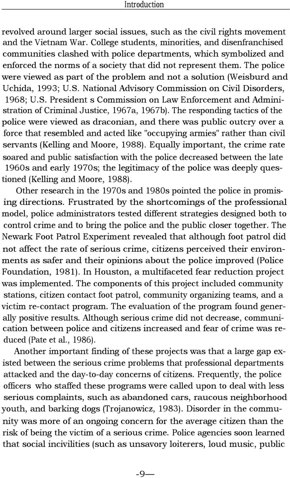 The police were viewed as part of the problem and not a solution (Weisburd and Uchida, 1993; U.S. National Advisory Commission on Civil Disorders, 1968; U.S. President s Commission on Law Enforcement and Administration of Criminal Justice, 1967a, 1967b).