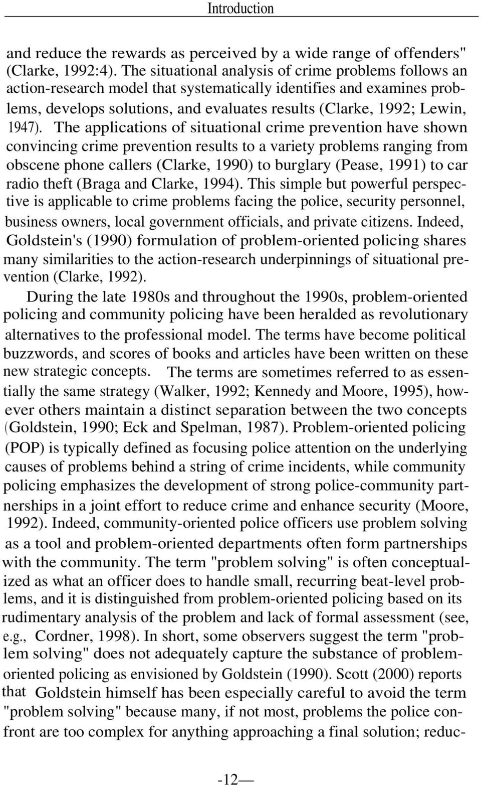 The applications of situational crime prevention have shown convincing crime prevention results to a variety problems ranging from obscene phone callers (Clarke, 1990) to burglary (Pease, 1991) to