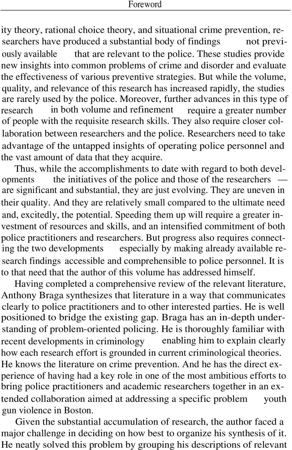 But while the volume, quality, and relevance of this research has increased rapidly, the studies are rarely used by the police.