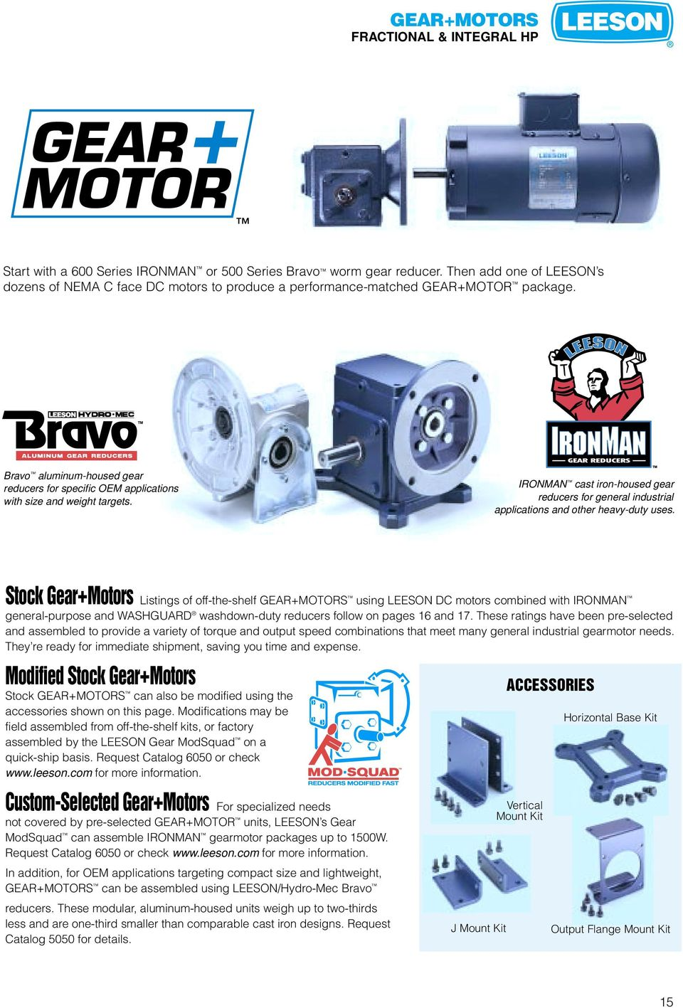 Bravo aluminum-housed gear reducers for specific OEM applications with size and weight targets. IRONMAN cast iron-housed gear reducers for general industrial applications and other heavy-duty uses.