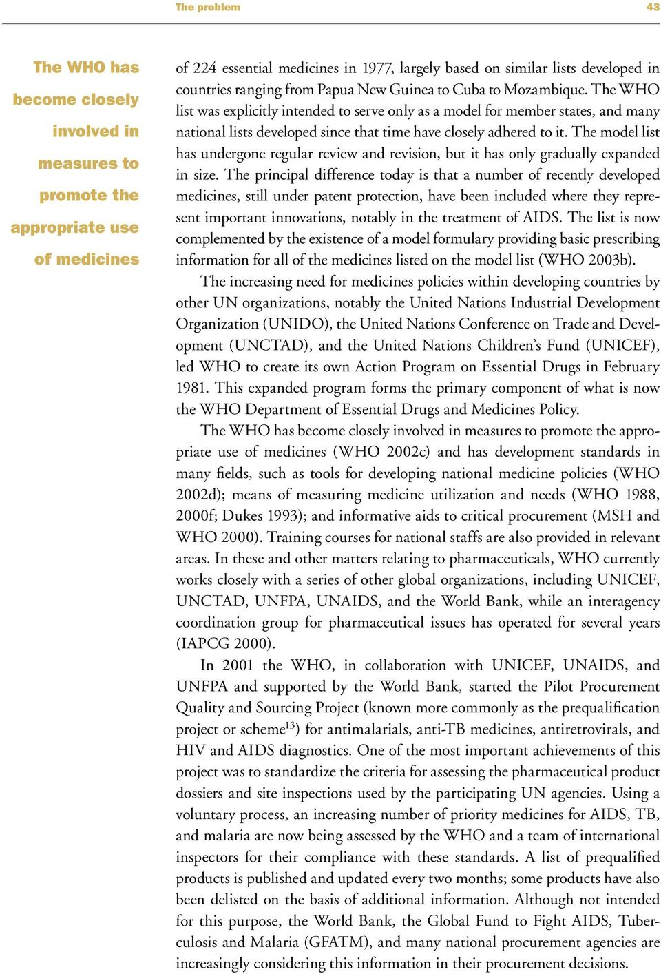 The WHO list was explicitly intended to serve only as a model for member states, and many national lists developed since that time have closely adhered to it.
