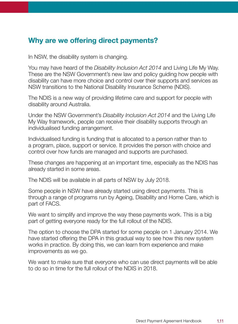 Insurance Scheme (NDIS). The NDIS is a new way of providing lifetime care and support for people with disability around Australia.