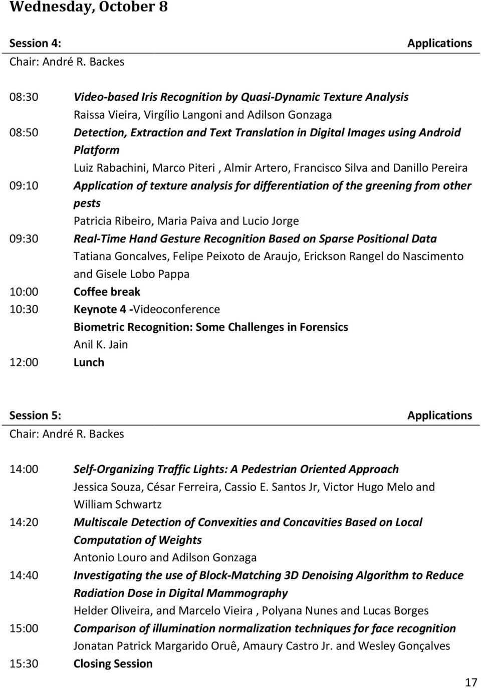 Digital Images using Android Platform Luiz Rabachini, Marco Piteri, Almir Artero, Francisco Silva and Danillo Pereira 09:10 Application of texture analysis for differentiation of the greening from