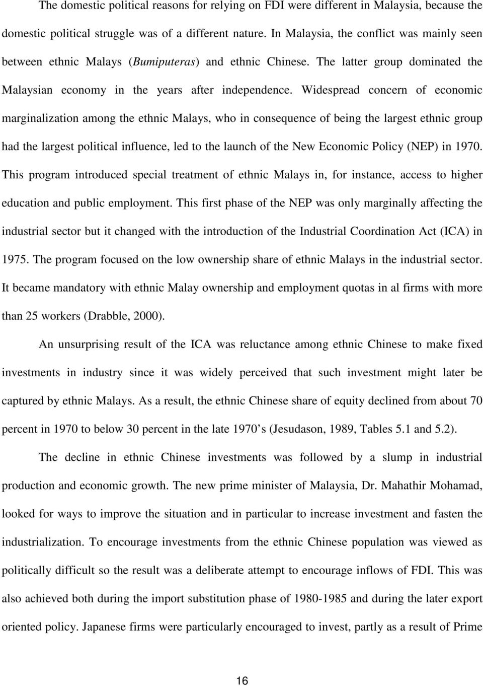 Widespread concern of economic marginalization among the ethnic Malays, who in consequence of being the largest ethnic group had the largest political influence, led to the launch of the New Economic