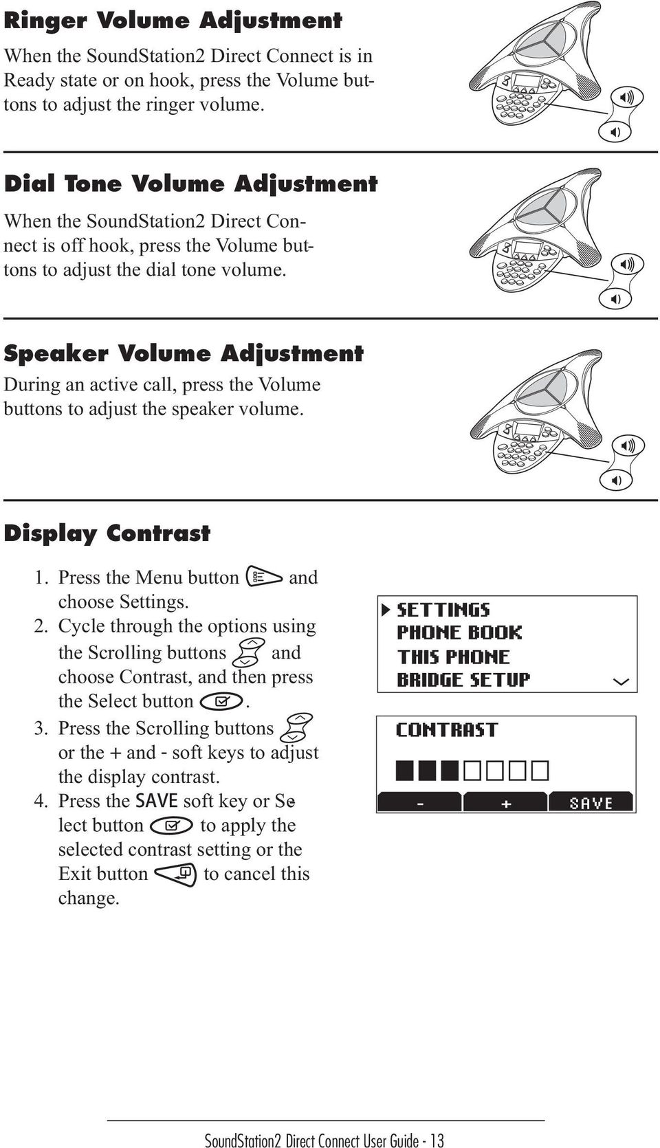 D Speaker Volume Adjustment During an active call, press the Volume buttons to adjust the speaker volume. Connec Display Contrast 1. Press the Menu button and choose Settings. 2.