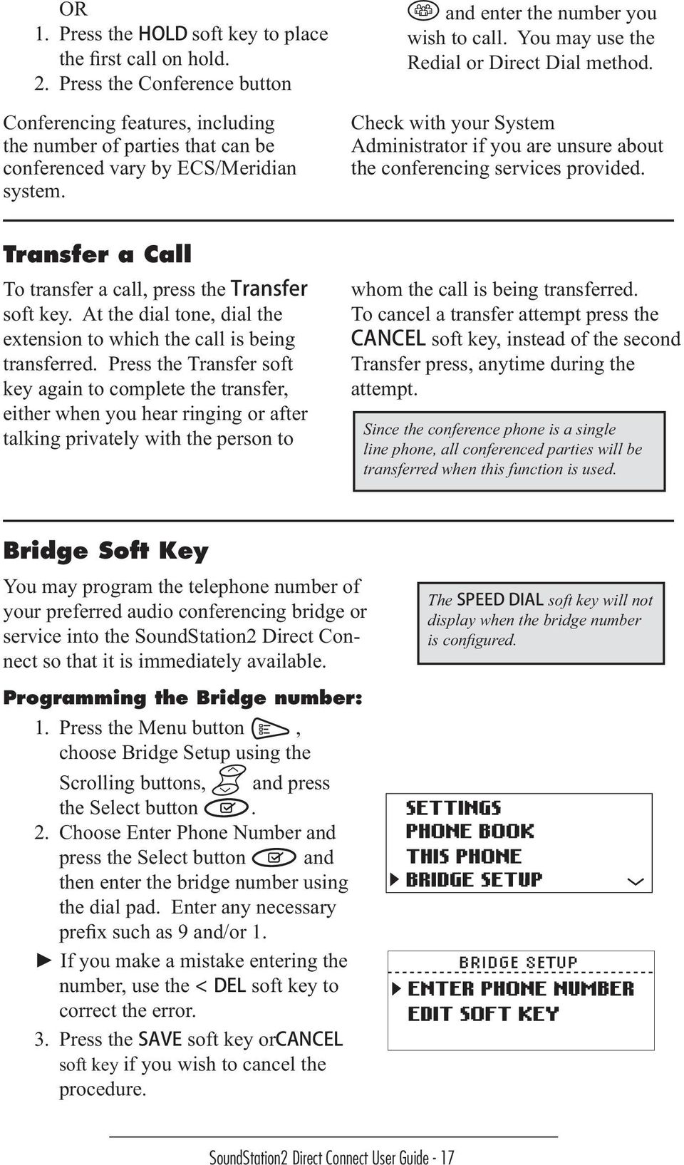 Transfer a Call To transfer a call, press the Transfer soft key. At the dial tone, dial the extension to which the call is being transferred.