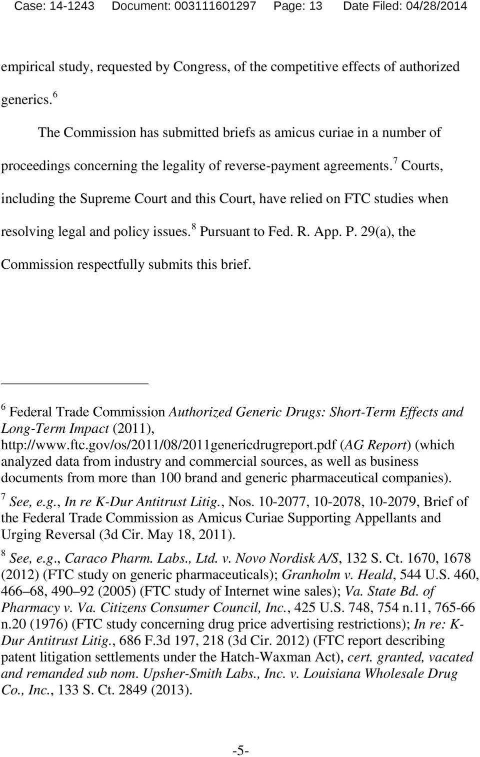 7 Courts, including the Supreme Court and this Court, have relied on FTC studies when resolving legal and policy issues. 8 Pursuant to Fed. R. App. P. 29(a), the Commission respectfully submits this brief.