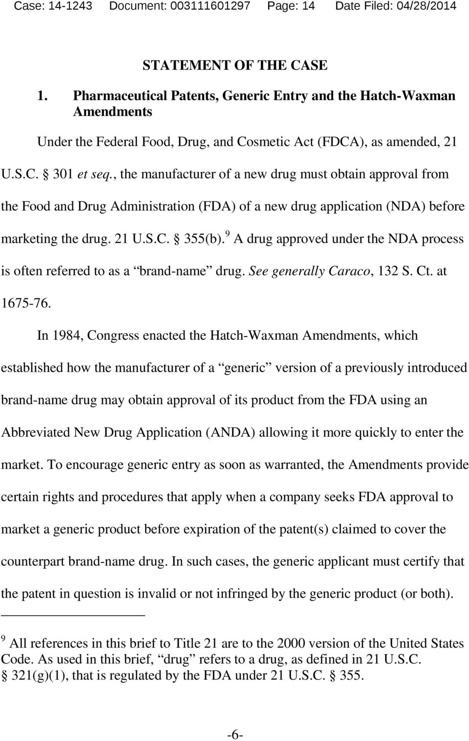 , the manufacturer of a new drug must obtain approval from the Food and Drug Administration (FDA) of a new drug application (NDA) before marketing the drug. 21 U.S.C. 355(b).