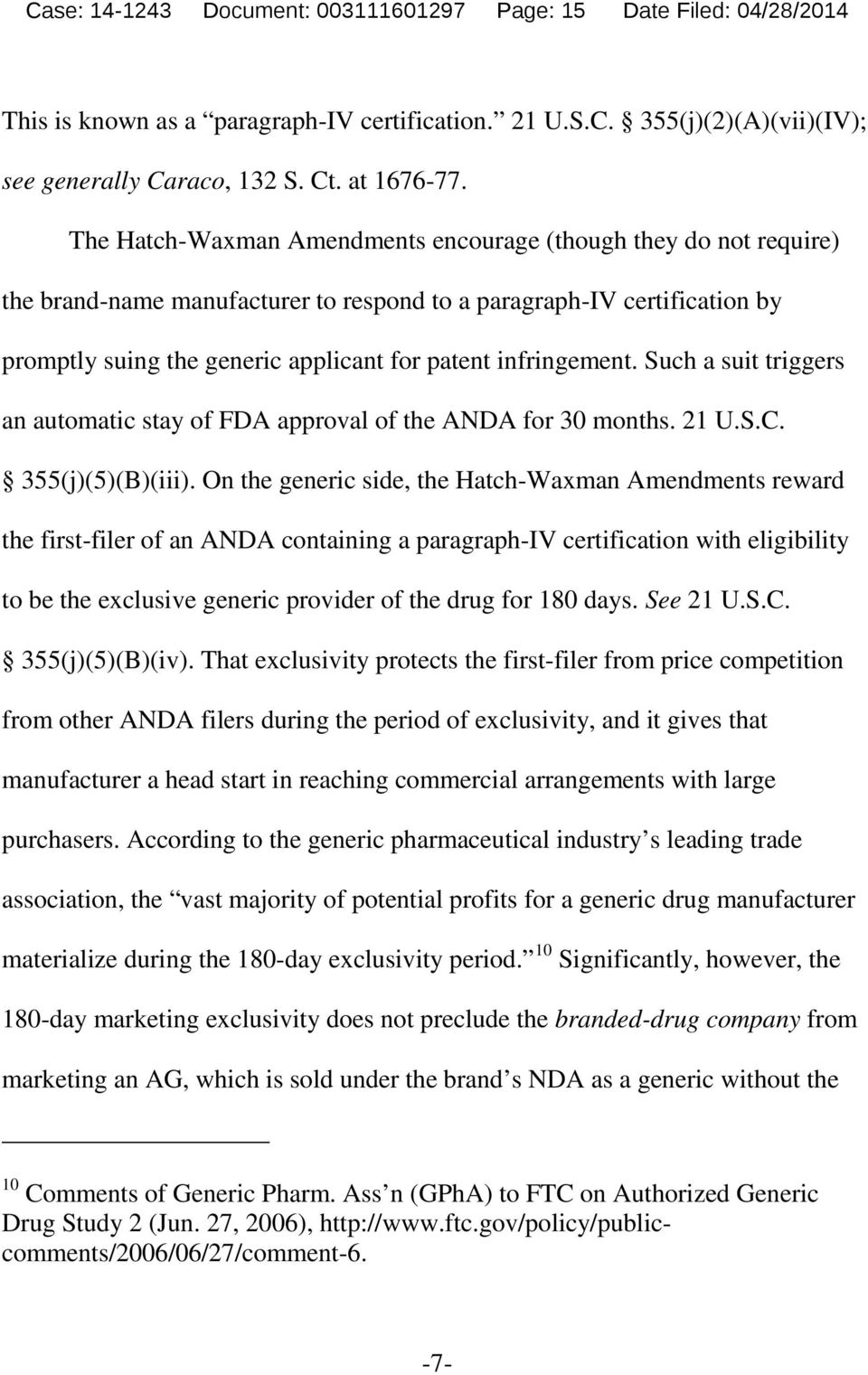 infringement. Such a suit triggers an automatic stay of FDA approval of the ANDA for 30 months. 21 U.S.C. 355(j)(5)(B)(iii).