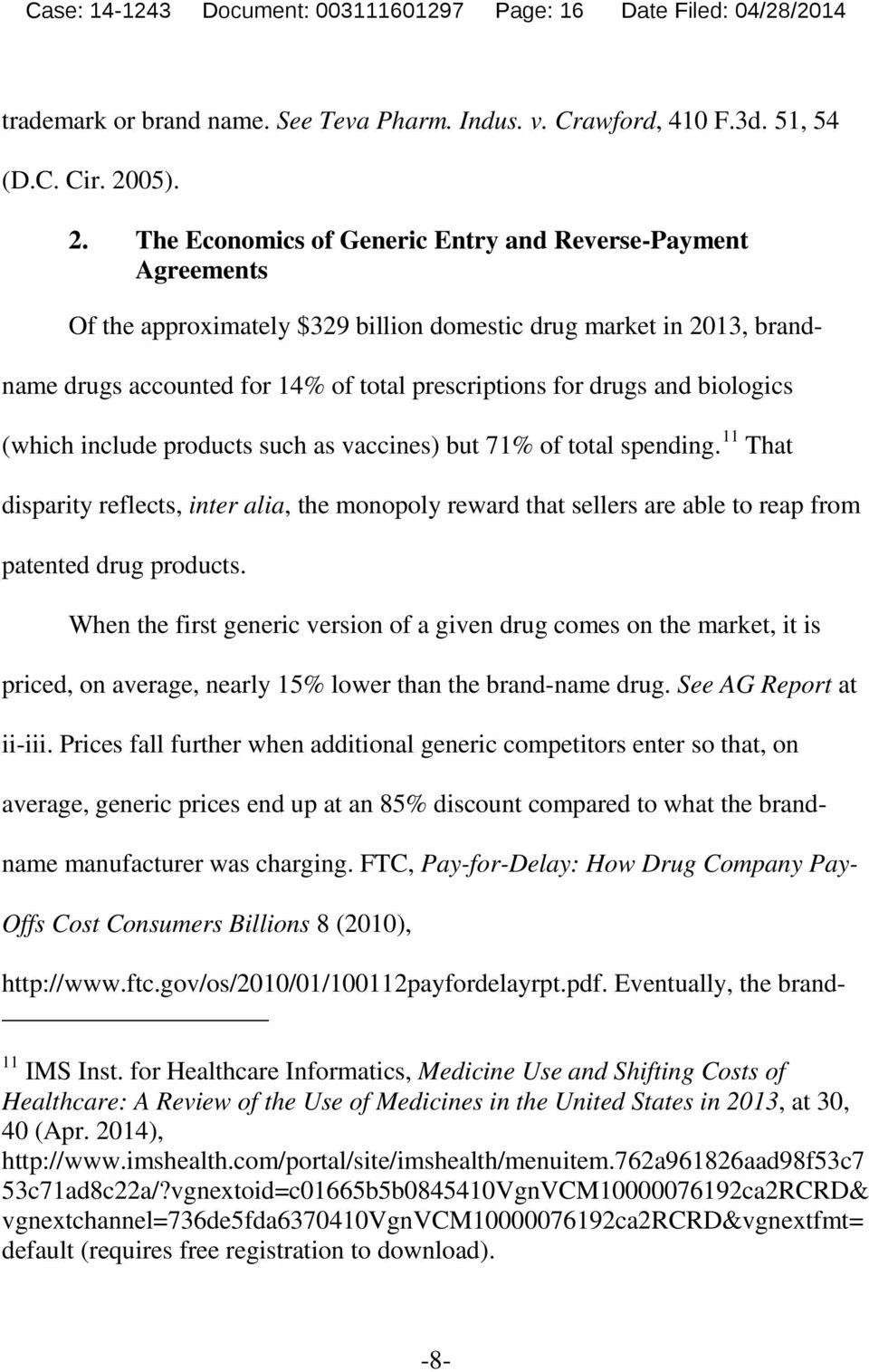 The Economics of Generic Entry and Reverse-Payment Agreements Of the approximately $329 billion domestic drug market in 2013, brandname drugs accounted for 14% of total prescriptions for drugs and