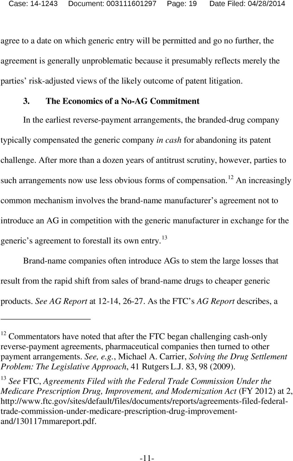 The Economics of a No-AG Commitment In the earliest reverse-payment arrangements, the branded-drug company typically compensated the generic company in cash for abandoning its patent challenge.