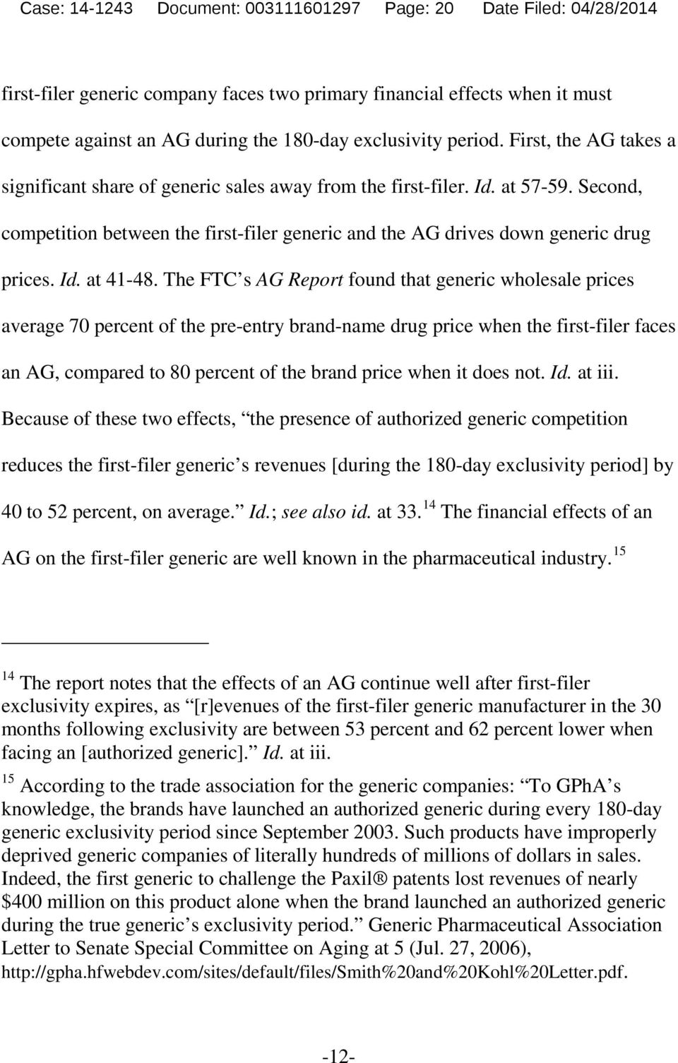Second, competition between the first-filer generic and the AG drives down generic drug prices. Id. at 41-48.