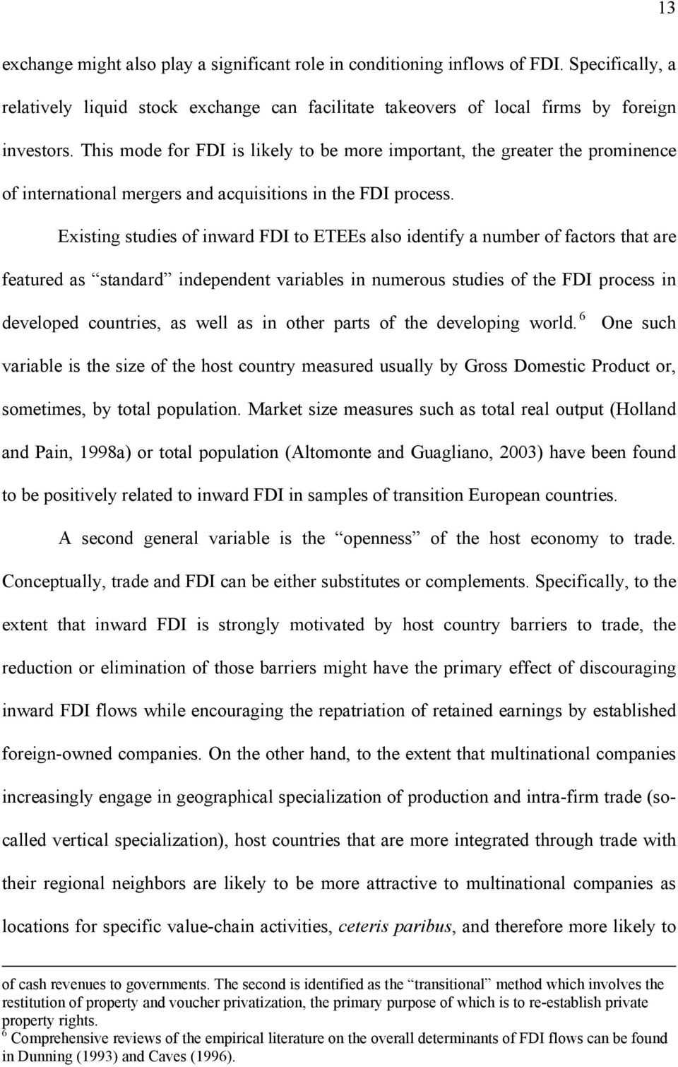 Existing studies of inward FDI to ETEEs also identify a number of factors that are featured as standard independent variables in numerous studies of the FDI process in developed countries, as well as