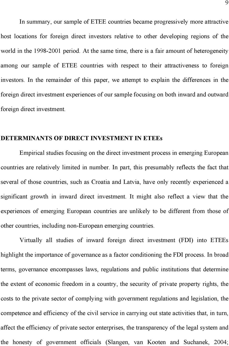 In the remainder of this paper, we attempt to explain the differences in the foreign direct investment experiences of our sample focusing on both inward and outward foreign direct investment.