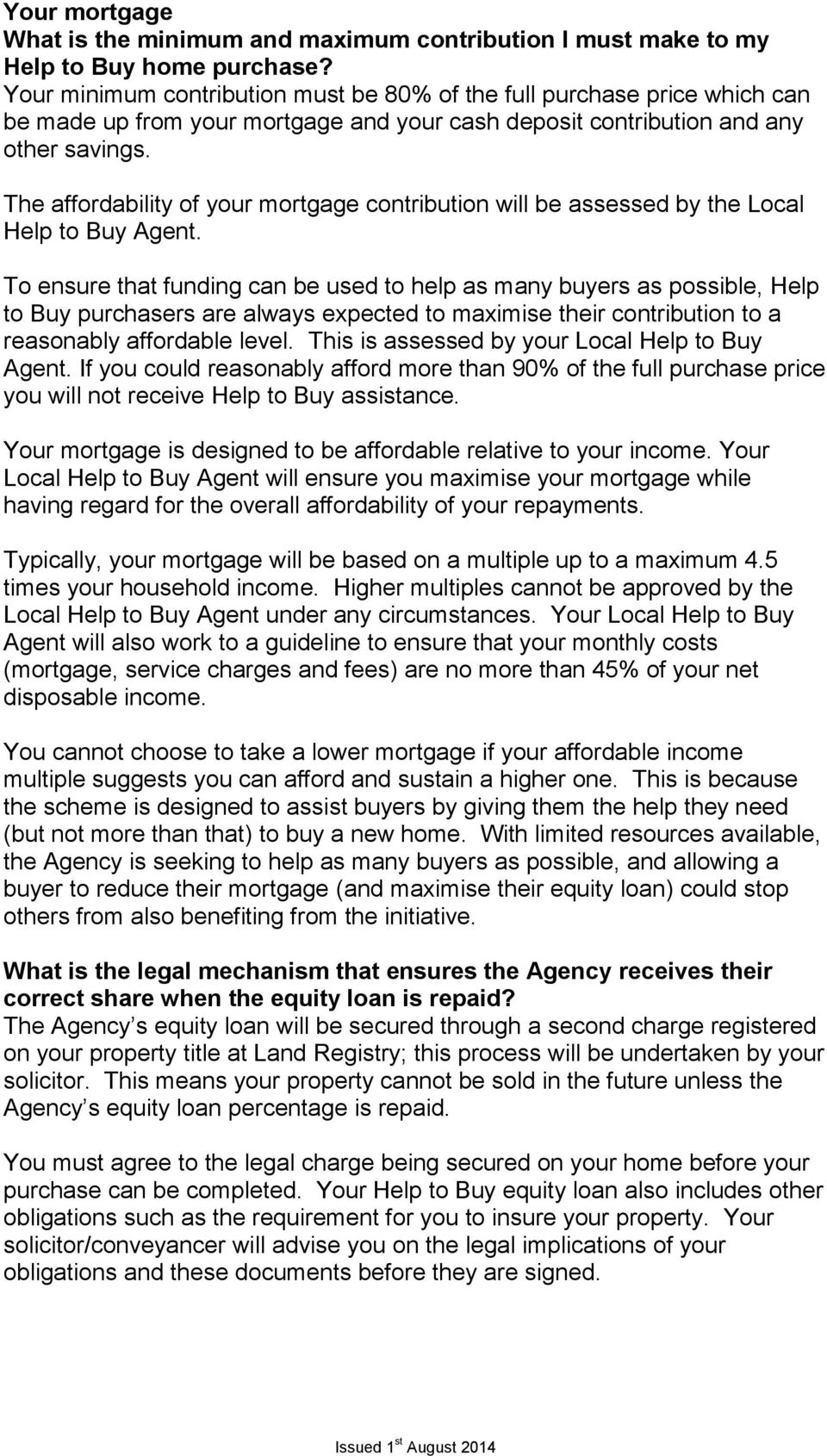 The affordability of your mortgage contribution will be assessed by the Local Help to Buy Agent.